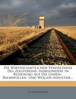 Die Wirthschaftlichen Verhältnisse Des Zollvereins: Insbesondere In Beziehung Auf Die Leinen-, Baumwollen- Und Wollen-industrie