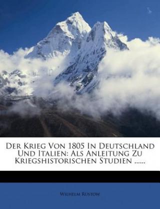 Der Krieg Von 1805 In Deutschland Und Italien: Als Anleitung Zu Kriegshistorischen Studien