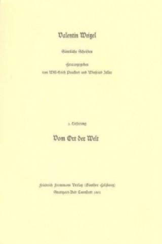 Valentin Weigel: Sämtliche Schriften / 1. Lieferung: Ein nützlich Tractätlein vom Ort der Welt