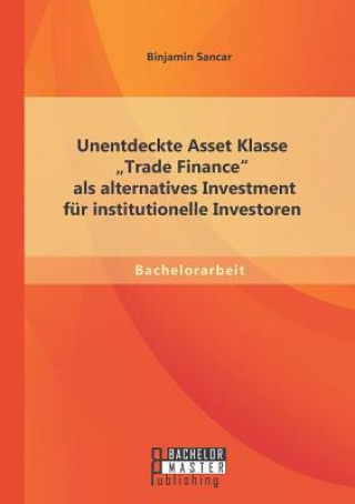 Unentdeckte Asset Klasse Trade Finance ALS Alternatives Investment Fur Institutionelle Investoren