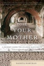 LOSE YOUR MOTHER : A JOURNEY ALONG THE