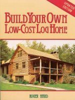Build Your Own Low Cost Log Home