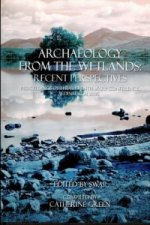 Archaeology from the Wetlands: Recent Perspectives