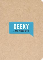 Geeky...And Proud of It