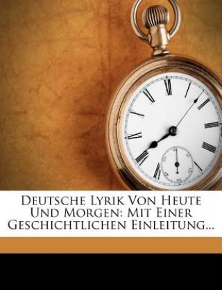 Deutsche Lyrik Von Heute Und Morgen: Mit Einer Geschichtlichen Einleitung