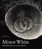 Minor White - Manifestations of the Spirit