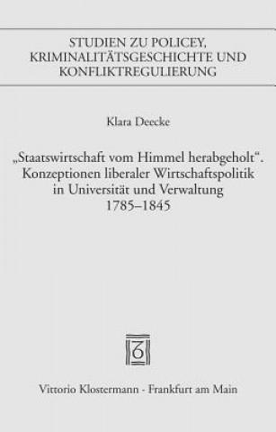 Staatswirtschaft vom Himmel herabgeholt. Konzeptionen liberaler Wirtschaftspolitik in Universität und Verwaltung 1785-1845