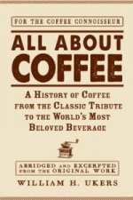 All about Coffee: A History of Coffee from the Classic Tribute to the World's Most Beloved Beverage