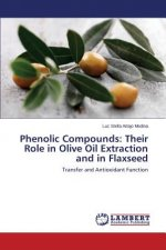 Phenolic Compounds: Their Role in Olive Oil Extraction and in Flaxseed