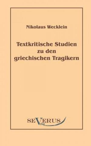 Textkritische Studien Zu Den Griechischen Tragikern