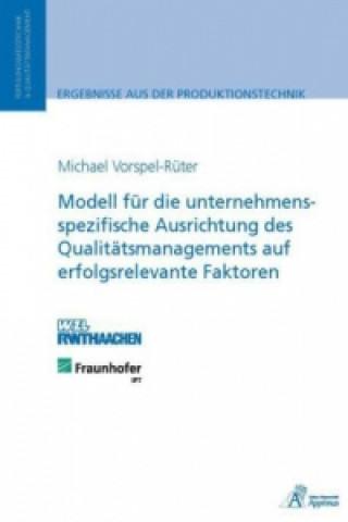 Modell für die unternehmensspezifische Ausrichtung des Qualitätsmanagements auf erfolgsrelevante Faktoren