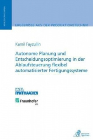 Autonome Planung und Entscheidungsoptimierung in der Ablaufsteuerung flexibel automatisierter Fertigungssysteme