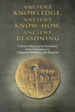 Ancient Knowledge, Ancient Know-How, Ancient Reasoning