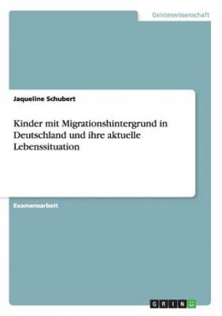 Kinder mit Migrationshintergrund in Deutschland und ihre aktuelle Lebenssituation