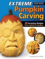 Extreme Pumpkin Carving, Second Edition Revised and Expanded