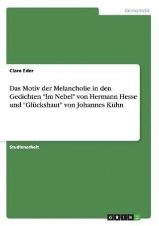 Das Motiv der Melancholie in den Gedichten Im Nebel von Hermann Hesse und Glückshaut von Johannes Kühn
