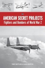 American Secret Projects: Fighters and Bombers of World War