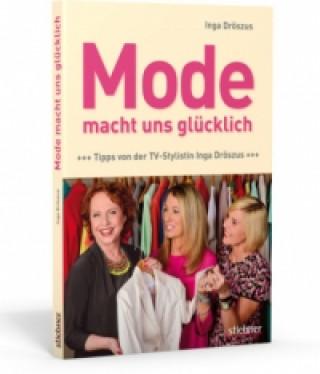 Mode macht uns glücklich - Tipps von der TV-Stylistin Inga Dröszus
