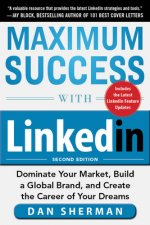 Maximum Success with Linkedin: Dominate Your Market, Build a
