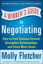 Winner's Guide to Negotiating: How Conversation Gets Deals D