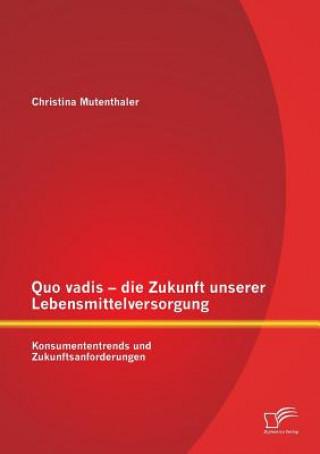 Quo Vadis - Die Zukunft Unserer Lebensmittelversorgung: Konsumententrends Und Zukunftsanforderungen