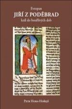 Evropan Jiří z Poděbrad král do bouřlivých dob