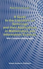A Guide to the Literature on Semirings and their Applications in Mathematics and Information Sciences