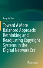 Toward A More Balanced Approach: Rethinking and Readjusting Copyright Systems in the Digital Network Era, 1
