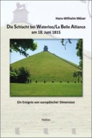 Die Schlacht bei Waterloo/La Belle Alliance am 18. Juni 1815