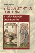 Středověký mýtus o Meluzíně a rodová pověst Lucemburků