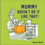 Mummy Doesn´t Do It Like That!