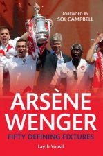 Arsene Wenger: Fifty Defining Fixtures