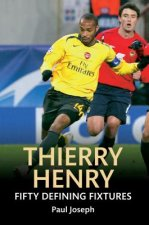 Thierry Henry: Fifty Defining Fixtures