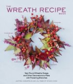 Wreath Recipe Book : Year-Round Wreaths, Swags, and Other De