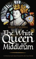 White Queen of Middleham: An Historical Novel About Richard