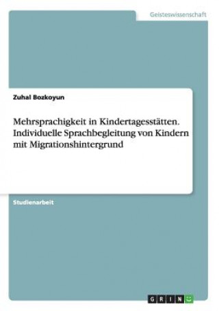 Mehrsprachigkeit in Kindertagesstatten. Individuelle Sprachbegleitung von Kindern mit Migrationshintergrund