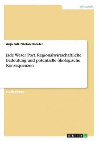 Jade Weser Port. Regionalwirtschaftliche Bedeutung und potentielle ökologische Konsequenzen