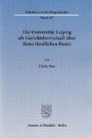 Die Universität Leipzig als Gerichtsherrschaft über ihren ländlichen Besitz