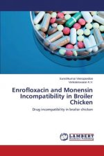 Enrofloxacin and Monensin Incompatibility in Broiler Chicken