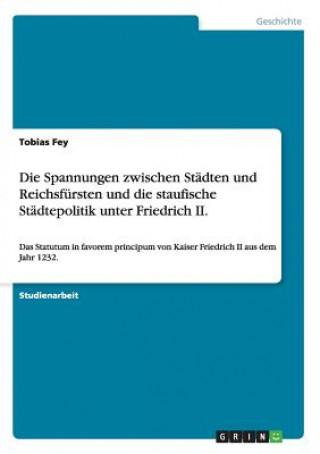 Spannungen zwischen Stadten und Reichsfursten und die staufische Stadtepolitik unter Friedrich II.