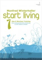 start living! Das 6 wochen training. Bd.1