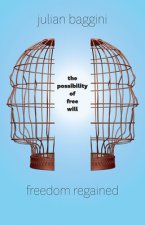 Freedom Regained - The Possibility of Free Will