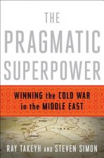 Pragmatic Superpower - Winning the Cold War in the Middle East