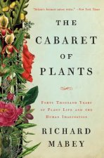 Cabaret of Plants - Forty Thousand Years of Plant Life and the Human Imagination