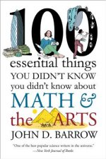 100 Essential Things You Didn`t Know You Didnt Know about Math and the Arts