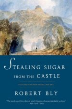 Stealing Sugar from the Castle - Selected and New Poems, 1950-2013