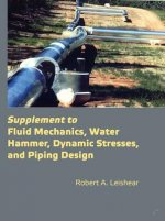 Supplement to Fluid Mechanics, Water Hammer, Dynamic Stresses, and Piping Design