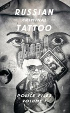 Russian Criminal Tattoo: Police Files: Volume I