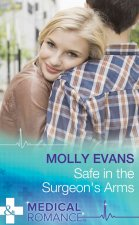 Safe In The Surgeon's Arms (Mills & Boon Medical)