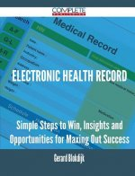 Electronic Health Record - Simple Steps to Win, Insights and Opportunities for Maxing Out Success